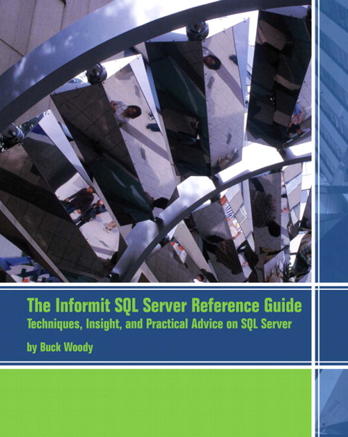 The Informit SQL Server Reference Guide: Techniques, Insight, and Practical Advice on SQL Server