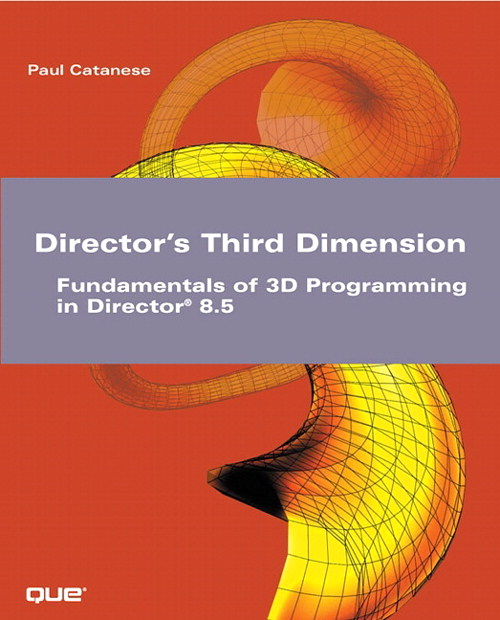 Director's Third Dimension:  Fundamentals of 3D Programming in Director 8.5