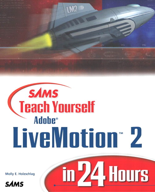 Sams Teach Yourself Adobe LiveMotion 2 in 24 Hours