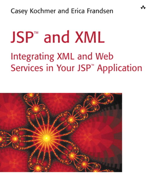 JSP™ and XML: Integrating XML and Web Services in Your JSP Application