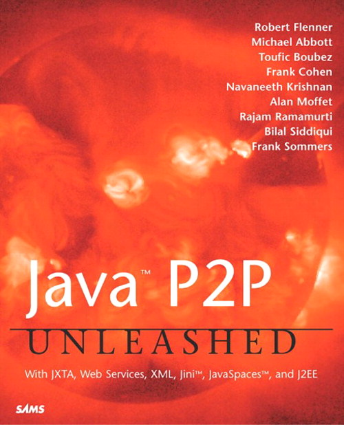 Java P2P Unleashed: With JXTA, Web Services, XML, Jini, JavaSpaces, and J2EE