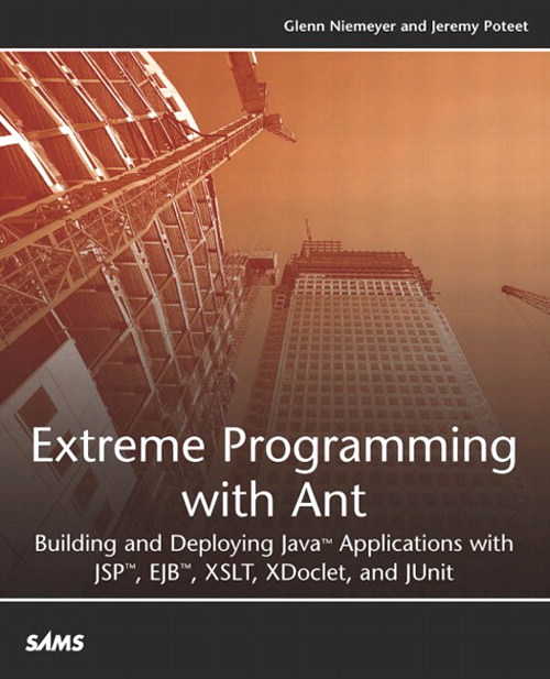Extreme Programming with Ant: Building and Deploying Java Applications with JSP, EJB, XSLT, XDoclet, and JUnit