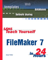 Sams Teach Yourself FileMaker 7 in 24 Hours