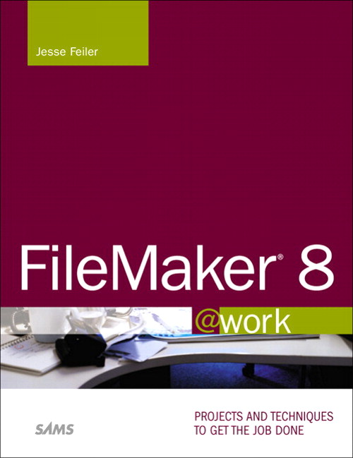 FileMaker 8 @work: Projects and Techniques to Get the Job Done