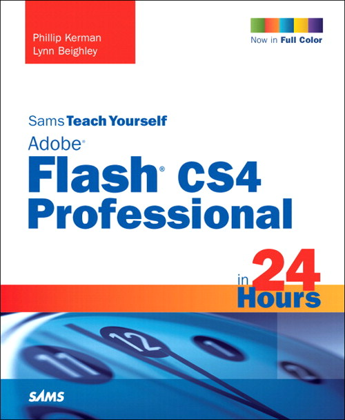 Sams Teach Yourself Adobe Flash CS4 Professional in 24 Hours, 4th Edition