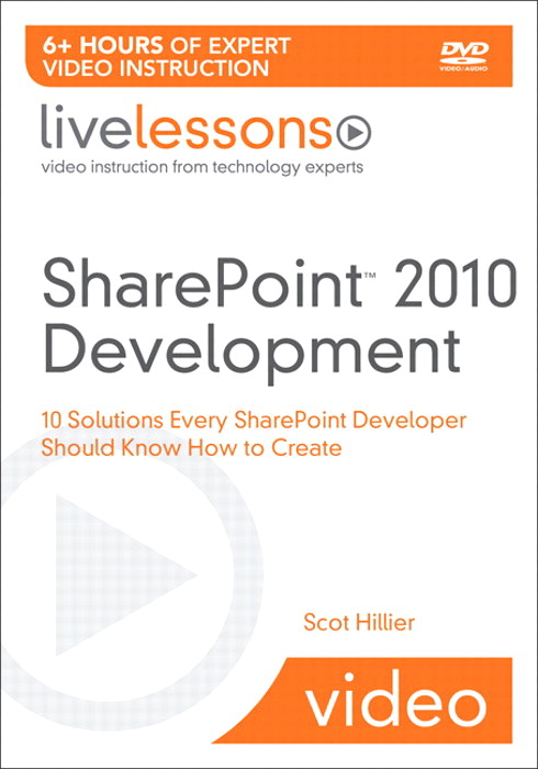SharePoint 2010 Development LiveLessons (Video Training): 10 Solutions Every SharePoint Developer Should Know How to Create