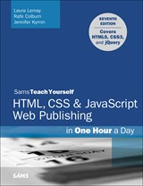 HTML, CSS & JavaScript Web Publishing in One Hour a Day, Sams Teach Yourself: Covering HTML5, CSS3, and jQuery, 7th Edition