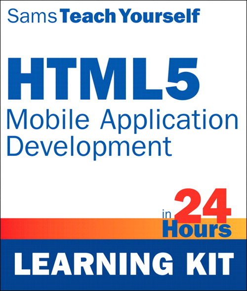 HTML5 Mobile Application Development in 24 Hours, Sams Teach Yourself (Learning Kit)
