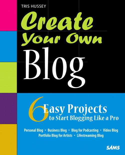 Create Your Own Blog: 6 Easy Projects to Start Blogging Like a Pro