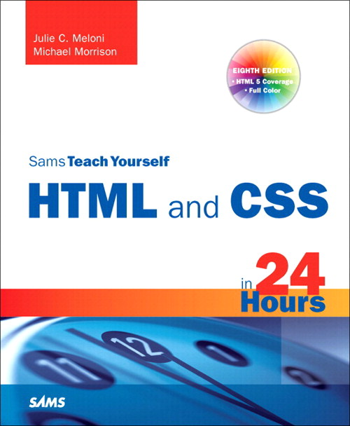 Sams Teach Yourself HTML and CSS in 24 Hours (Includes New HTML 5 Coverage), 8th Edition