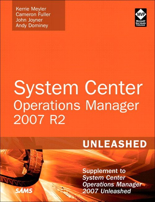 System Center Operations Manager (OpsMgr) 2007 R2 Unleashed: Supplement to System Center Operations Manager 2007 Unleashed