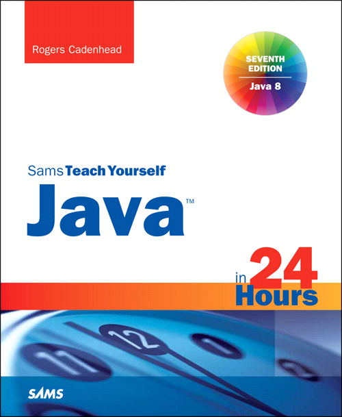 Sams Teach Yourself Java in 24 Hours, (Covering Java 8), 7th Edition