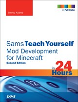 Sams Teach Yourself Mod Development for Minecraft in 24 Hours, 2nd Edition