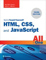 HTML, CSS, and JavaScript All in One, Sams Teach Yourself, 3rd Edition