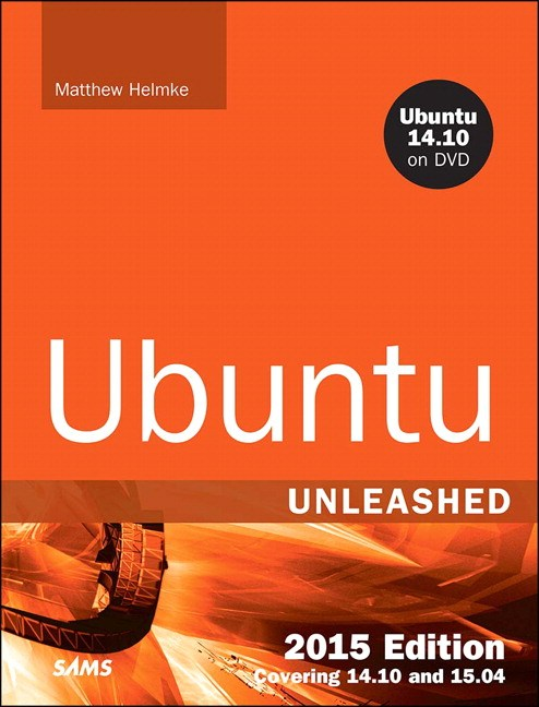 Ubuntu Unleashed 2015 Edition: Covering 14.10 and 15.04, 10th Edition