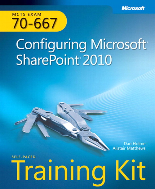 Self-Paced Training Kit (Exam 70-667) Configuring Microsoft SharePoint 2010 (MCTS)