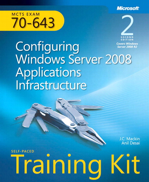 Self-Paced Training Kit (Exam 70-643) Configuring Windows Server 2008 Applications Infrastructure (MCTS), 2nd Edition