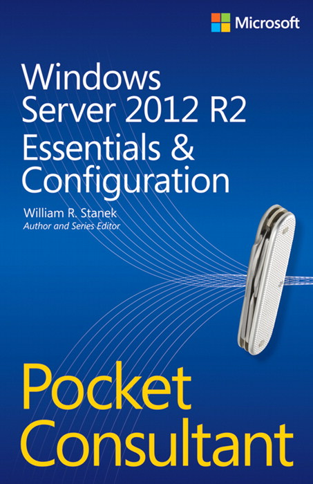 Windows Server 2012 R2 Pocket Consultant Vol. 1: Essentials & Configuration