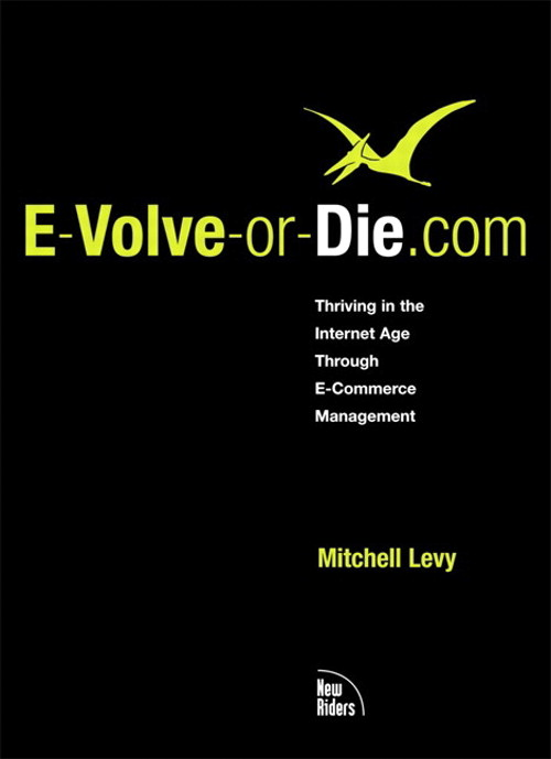 E-Volve-or-Die.com: Thriving in the Internet Age Through E-Commerce Management
