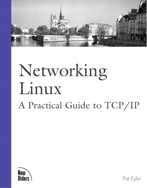 Networking Linux: A Practical Guide to TCP/IP