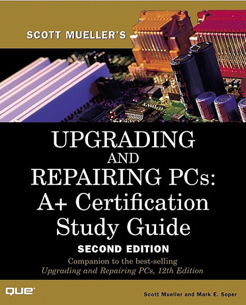 Upgrading and Repairing PCs: A+ Certification Study Guide, 2nd Edition