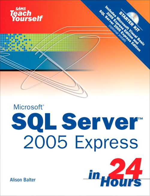 Sams Teach Yourself SQL Server 2005 Express in 24 Hours