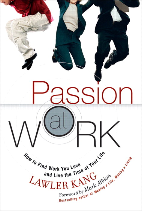 Passion at Work: How to Find Work You Love and Live the Time of Your Life