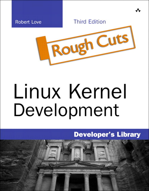 Linux Kernel Development, Rough Cuts, 3rd Edition