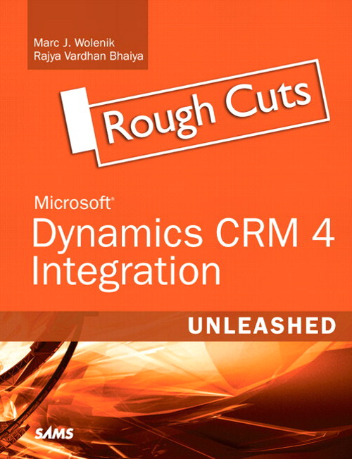 Microsoft Dynamics CRM 4 Integration Unleashed, Rough Cuts