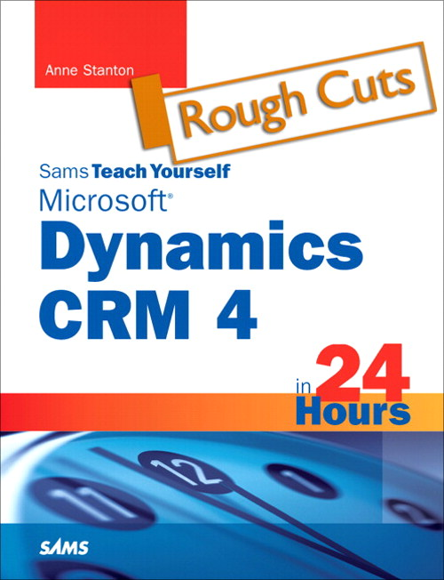Sams Teach Yourself Microsoft Dynamics CRM 4 in 24 Hours, Rough Cuts
