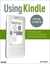 Using Kindle: A Complete Guide to Amazon's Revolutionary Wireless Reading Devices (Kindle DX, Kindle 2), 2nd Edition