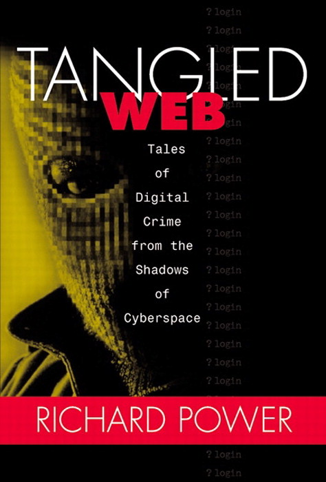 Tangled Web:  Tales of Digital Crime from the Shadows of Cyberspace