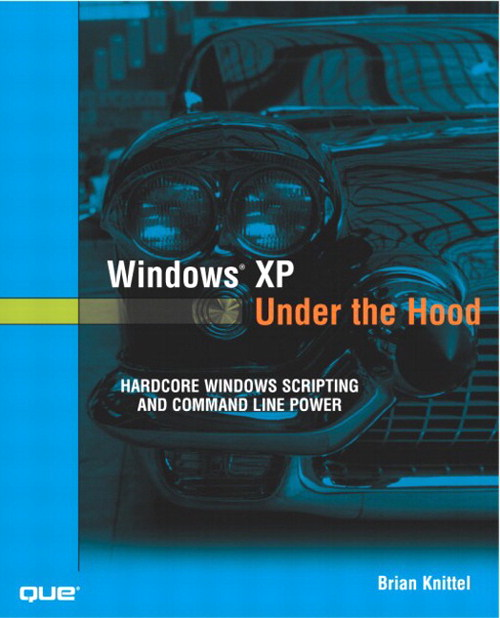 Windows XP Under the Hood: Hardcore Windows Scripting and Command Line Power
