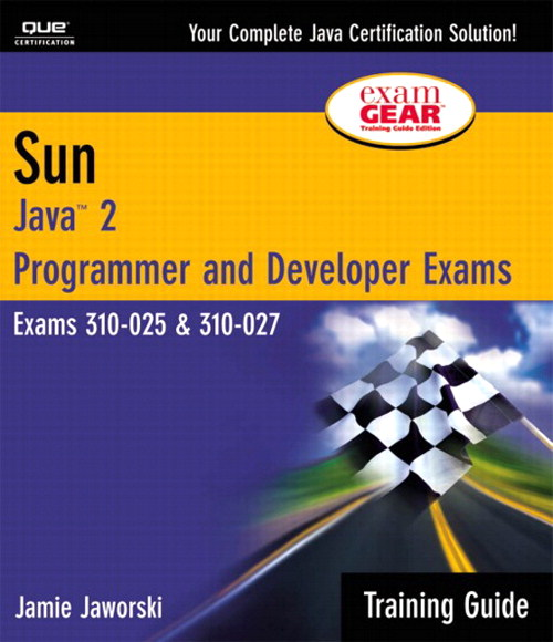 Sun Certification Training Guide: (CS-310-025 & CX-310-027): Java 2 Programmer and Developer Exams, 2nd Edition