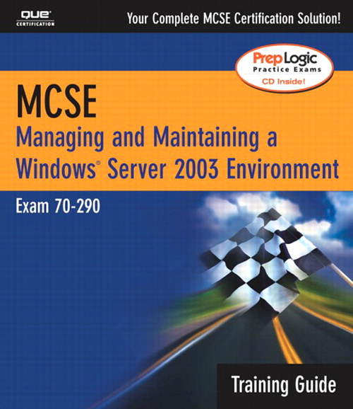 MCSA/MCSE Managing & Maintaining a Windows Server 2003 Environment Training Guide (Exam 70-290)