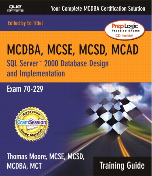 MCAD/MCSD/MCSE Training Guide (70-229): SQL Server 2000 Database Design and Implementation, 2nd Edition