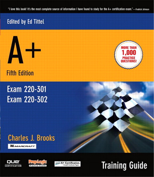 A+ Certification Training Guide, (Exam 220-301, Exam 220-302), 5th Edition