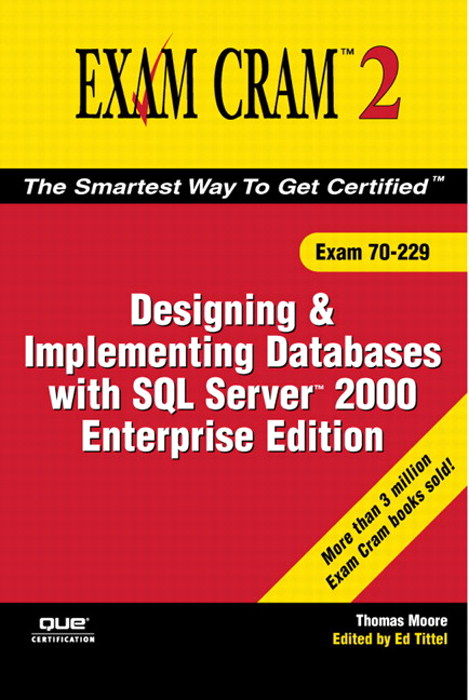 MCAD/MCSE/MCDBA 70-229 Exam Cram 2: Designing & Implementing Databases w/SQL Server 2000 Enterprise Edition