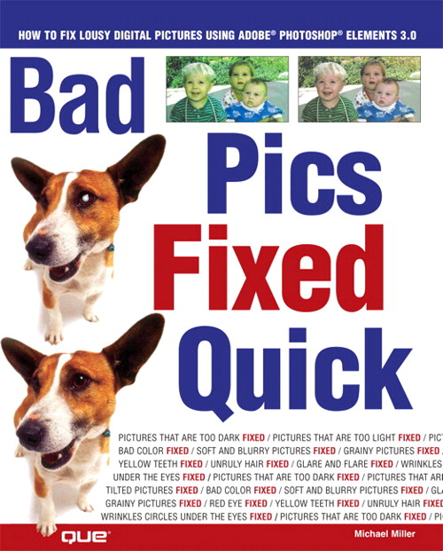 Bad Pics Fixed Quick: How to Fix Lousy Digital Pictures