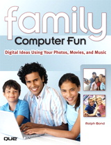 Family Computer Fun: Digital Ideas Using Your Photos, Movies, and Music