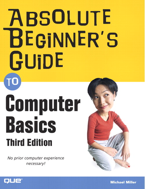 Absolute Beginner's Guide to Computer Basics, 3rd Edition