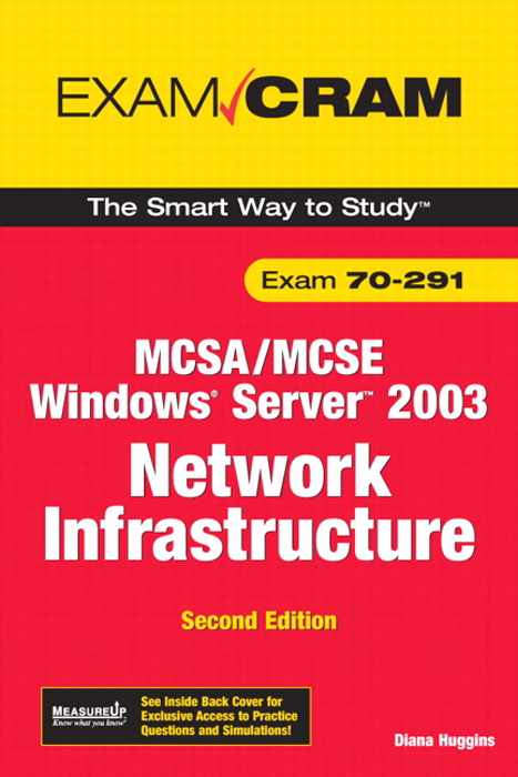 MCSA/MCSE 70-291 Exam Cram: Implementing, Managing, and Maintaining a Microsoft Windows Server 2003 Network Infrastructure, 2nd Edition