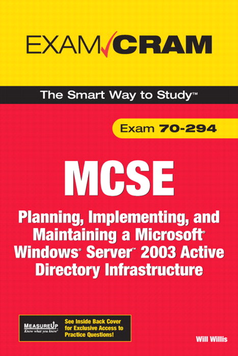 MCSA/MCSE 70-294 Exam Cram: Planning, Implementing, and Maintaining a Microsoft Windows Server 2003 Active Directory Infrastructure, 2nd Edition
