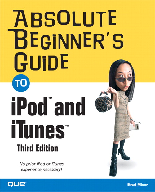 Absolute Beginner's Guide to iPod™ and iTunes™, 3rd Edition