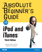 Absolute Beginner's Guide to iPod  and iTunes , 3rd Edition