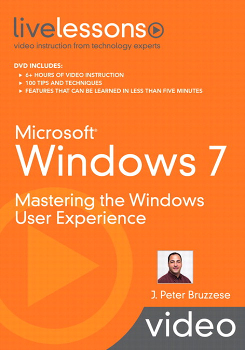 Microsoft Windows 7 LiveLessons (Video Training): Mastering the Windows User Experience