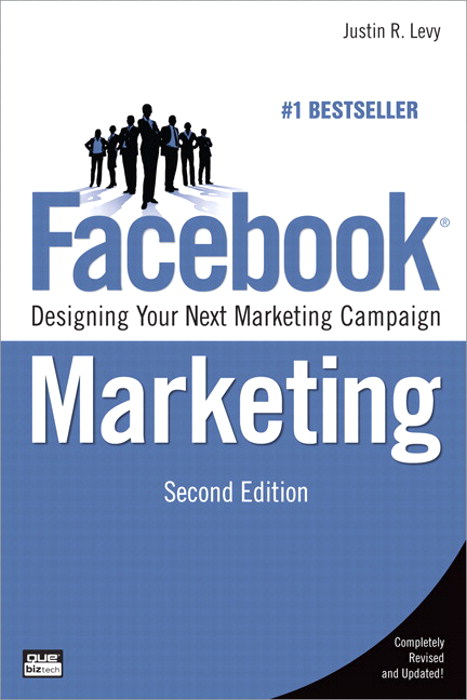 Facebook Marketing: Designing Your Next Marketing Campaign, 2nd Edition