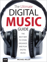 Ultimate Digital Music Guide, The: The Best Way to Store, Organize, and Play Digital Music