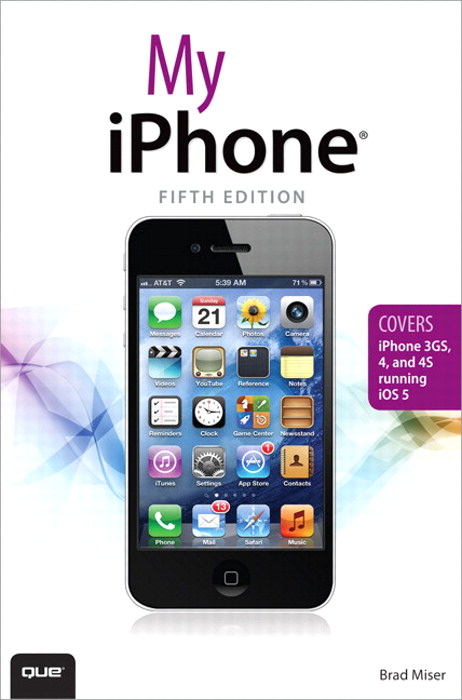 My iPhone (covers iOS 5 running on iPhone 3GS, 4 or 4S), 5th Edition
