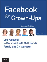 Facebook for Grown-Ups: Use Facebook to Reconnect with Old Friends, Family, and Co-Workers, 2nd Edition